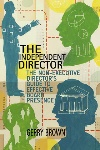 Book review: The Independent Director: The Non-Executive Director's Guide to Effective Board Presence, by Gerry Brown