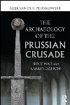 Book review: The Archaeology of the Prussian Crusade, by Aleksander Pluskowski