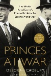 Book review: Princes at War: The British Royal Family's Private Battle in the Second World War, by Deborah Cadbury