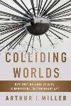 Book review: Colliding Worlds: How Cutting-Edge Science is Redefining Contemporary Art, by Arthur I. Miller