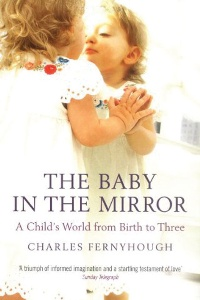 Book review: The Baby in the Mirror: A Child's World from Birth to Three, by Charles Fernyhough