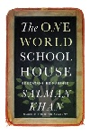The One World Schoolhouse: Education Reimagined by Salman Khan