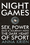 Book review: Night Games: Sex, Power and a Journey into the Dark Heart of Sport, by Anna Krien