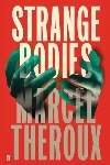 Strange Bodies by Marcel Theroux