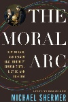 Book review: The Moral Arc: How Science and Reason Lead Humanity toward Truth, Justice, and Freedom, by Michael Shermer