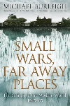 Small Wars, Far Away Places by Michael Burleigh