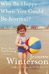 Why Be Happy When You Can Be Normal? by Jeanette Winterson