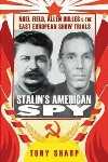 Book review: Stalin's American Spy: Noel Field, Allen Dulles and the East European Show Trials, by Tony Sharp