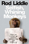 Book review: Selfish, Whining Monkeys, by Rod Liddle