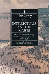The Intellectuals and the Masses by John Carey