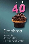 Why Life Speeds Up As You Get Older by Douwe Draaisma