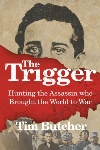 Review: The Trigger: Hunting the Assassin Who Brought the World to War, by Tim Butcher