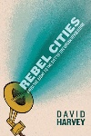 Rebel Cities, by David Harvey
