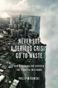 Never Let a Serious Crisis Go to Waste, by Philip Mirowski