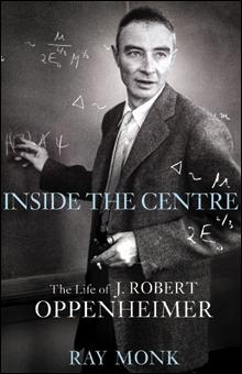 Inside The Centre The Life Of J Robert Oppenheimer Times