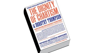 Book review: The Dignity of Chartism, by Dorothy Thompson, edited by Stephen Roberts