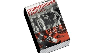 Review: Stormtrooper Families: Homosexuality and Community in the Early Nazi Movement, by Andrew Wackerfuss