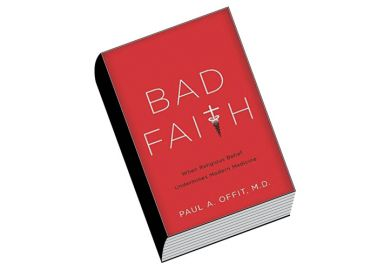 Book review: Bad Faith: When Religious Belief Undermines Modern Medicine, by Paul A. Offit