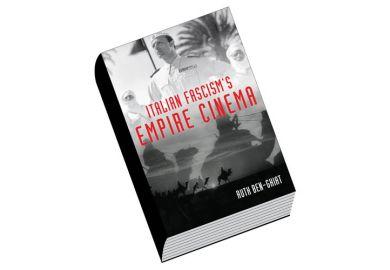 Book review: Italian Fascism's Empire Cinema, by Ruth Ben-Ghiat