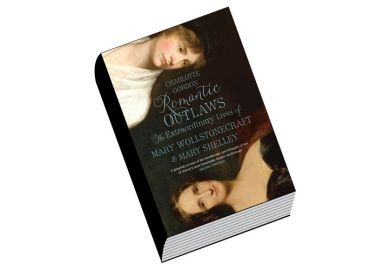 Book review: Romantic Outlaws: The Extraordinary Lives of Mary Wollstonecraft and Mary Shelley, by Charlotte Gordon