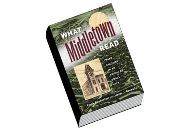 Book review: What Middletown Read: Print Culture in an American Small City, by Frank Felsenstein and James J. Connolly
