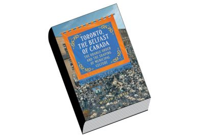 Review: Toronto, the Belfast of Canada: The Orange Order and the Shaping of Municipal Culture, by William J. Smyth