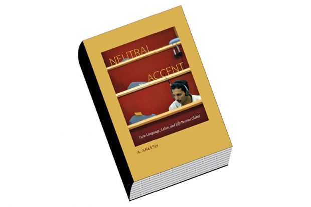 Book review: Neutral Accent: How Language, Labour, and Life Became Global, by A. Aneesh