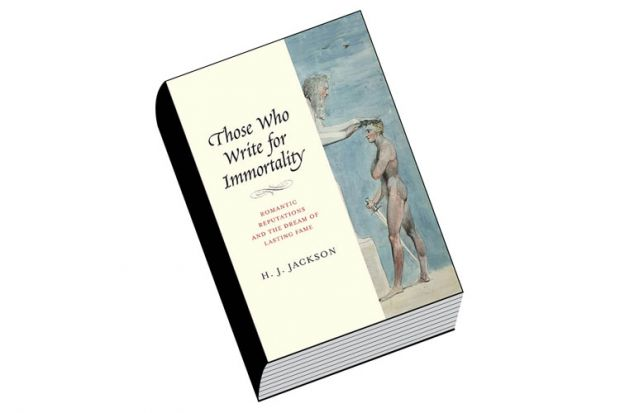 Book review: Those Who Write for Immortality: Romantic Reputations and the  Dream of Lasting Fame, by H.J. Jackson