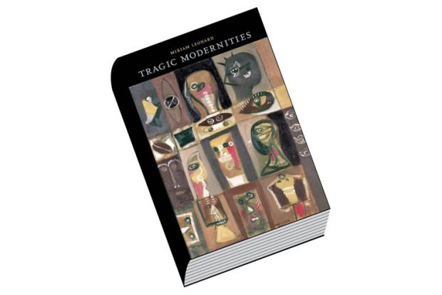Book review: Tragic Modernities, by Miriam Leonard