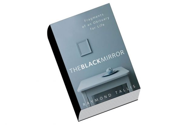 Review: The Black Mirror: Fragments of an Obituary for Life, by Raymond Tallis